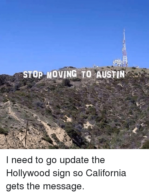 stop moving to austin i need to go update the hollywood sign so california gets the message. Black Bedroom Furniture Sets. Home Design Ideas