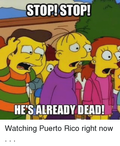 Mlb, Rico, and Right Now: STOP STOP!  HESALREADY DEAD! Watching Puerto Rico right now . . .
