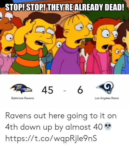 Rams: STOP!STOP! THEY'RE ALREADY DEAD!  @NFL MEMES  6  45  Baltimore Ravens  Los Angeles Rams Ravens out here going to it on 4th down up by almost 40💀 https://t.co/wqpRjle9nS