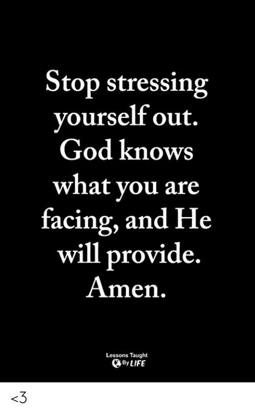 racing: Stop stressing  vourself out.  God knows  what vou are  racing, and He  will provide  Amen  Lessons Taught  By LIFE <3