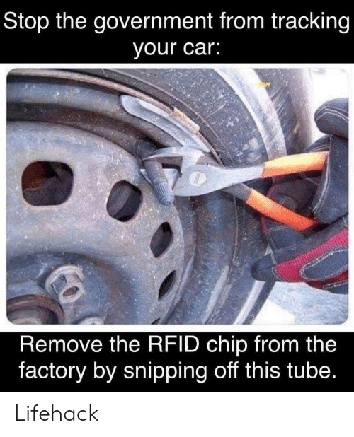 Tube: Stop the government from tracking  your car:  Remove the RFID chip from the  factory by snipping off this tube. Lifehack