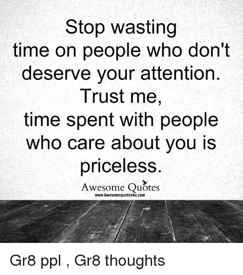 Stop Wasting Time On People Who Don't Deserve Your
