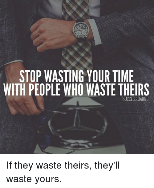 Memes, Time, and 🤖: STOP WASTING YOUR TIME  WITH PEOPLE WHO WASTE THEIRS  SUCCESSDIARIES If they waste theirs, they'll waste yours.