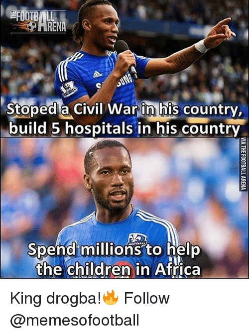 Africa, Children, and Memes: Stoped a Civil Warin his country.  build 5 hospitals in his country  Spend millionsto help  the children in Aftica  the children in Africa King drogba!🔥 Follow @memesofootball