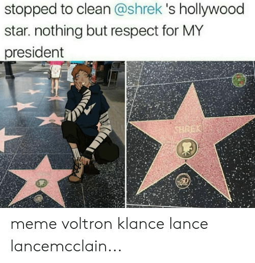 Voltron Klance: stopped to clean @shrek 's hollywood  star. nothing but respect for MY  president meme voltron klance lance lancemcclain...