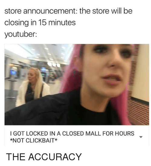 Dank Memes, Announcement, and Locke: store announcement: the store will be  closing in 15 minutes  youtuber:  I GOT LOCKED IN A CLOSED MALL FOR HOURS  *NOT CLICK BAIT* THE ACCURACY