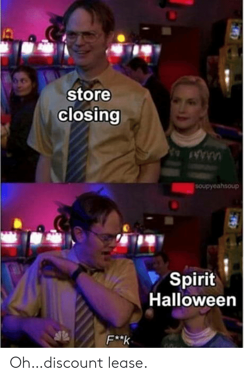 Closing: store  closing  SOupyeahsoup  Spirit  Halloween  F**k Oh…discount lease.