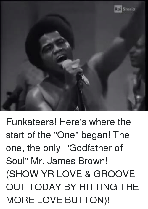 "godfathers: Storia  Rai Funkateers! Here's where the start of the ""One"" began! The one, the only, ""Godfather of Soul"" Mr. James Brown! (SHOW YR LOVE & GROOVE OUT TODAY BY HITTING THE MORE LOVE BUTTON)!"