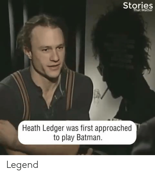 ledger: Stories  That Matter  Heath Ledger was first approached  to play Batman Legend