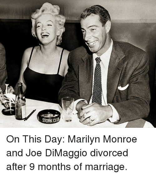 Joe DiMaggio: STORK CLUB On This Day: Marilyn Monroe and Joe DiMaggio divorced after 9 months of marriage.