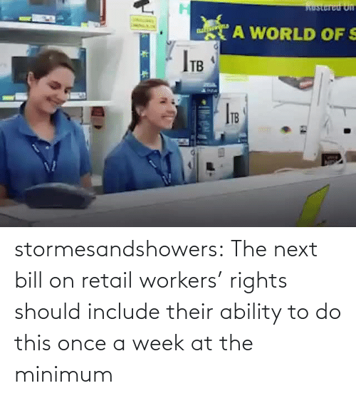 Ability: stormesandshowers: The next bill on retail workers' rights should include their ability to do this once a week at the minimum