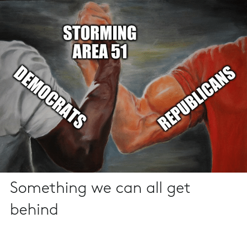 republicans: STORMING  AREA 51  DEMOCRATS  REPUBLICANS Something we can all get behind