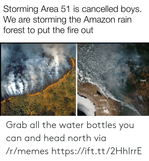 Chile: Storming Area 51 is cancelled boys.  We are storming the Amazon rain  forest to put the fire out  Brazil  Peru  Bolivia  Chile Grab all the water bottles you can and head north via /r/memes https://ift.tt/2HhIrrE