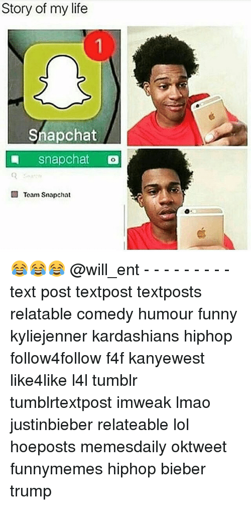 Kardashians, Memes, and Chat: Story of my life  Snap chat  snap chat  Toam Snapchat 😂😂😂 @will_ent - - - - - - - - - text post textpost textposts relatable comedy humour funny kyliejenner kardashians hiphop follow4follow f4f kanyewest like4like l4l tumblr tumblrtextpost imweak lmao justinbieber relateable lol hoeposts memesdaily oktweet funnymemes hiphop bieber trump