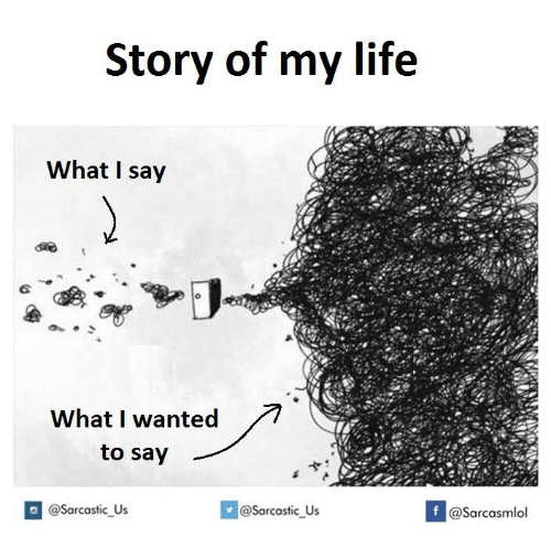 Life, Wanted, and Story of My Life: Story of my life  What I say  What I wanted  to say  @sarcastic us  If @Sarcastic Us  @Sarcasmlol