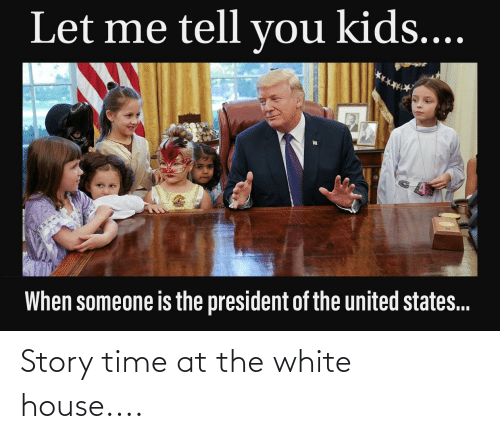 White House: Story time at the white house....