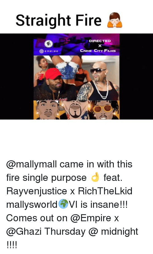 Crime, Empire, and Fire: Straight Fire  DIRECTED  CRIME CITY FILMS  EMPIRE @mallymall came in with this fire single purpose 👌 feat. Rayvenjustice x RichTheLkid mallysworld🌍VI is insane!!! Comes out on @Empire x @Ghazi Thursday @ midnight !!!!