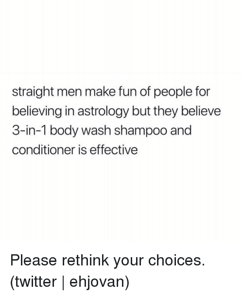 Twitter, Astrology, and Grindr: straight men make fun of people for  believing in astrology but they believe  3-in-1 body wash shampoo and  conditioner is effective Please rethink your choices. (twitter | ehjovan)
