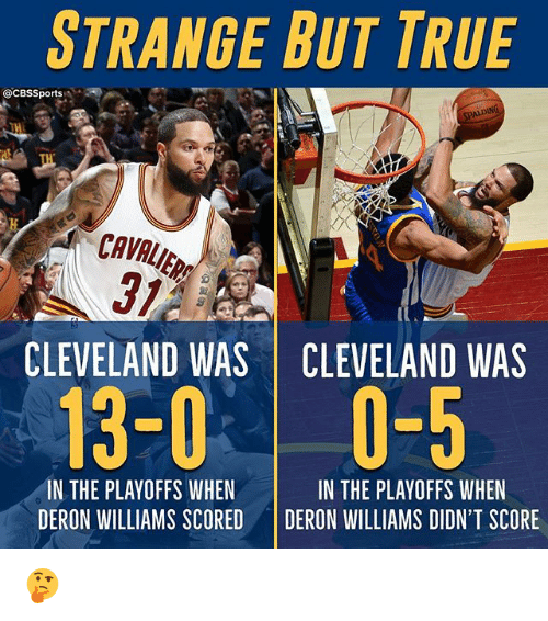 deron williams: STRANGE BUT TRUE  @CBS Sports  CLEVELAND WAS CLEVELAND WAS  13-0 0-5  IN THE PLAYOFFS WHEN  IN THE PLAYOFFS WHEN  DERON WILLIAMS SCORED  DERON WILLIAMS DIDN'T SCORE 🤔