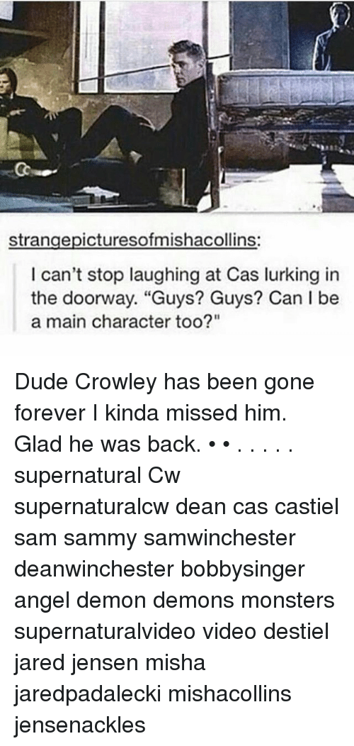 "Gladded: strangepicturesofmishacollins:  can't stop laughing at Cas lurking in  the doorway. ""Guys? Guys? Can I be  a main character too?"" Dude Crowley has been gone forever I kinda missed him. Glad he was back. • • . . . . . supernatural Cw supernaturalcw dean cas castiel sam sammy samwinchester deanwinchester bobbysinger angel demon demons monsters supernaturalvideo video destiel jared jensen misha jaredpadalecki mishacollins jensenackles"