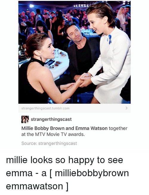 Emma Watson, Memes, and Mtv: strangerthingscast.tumblr.com  stranger thingscast  Millie Bobby Brown and Emma Watson together  at the MTV Movie TV awards.  Source: strangerthingscast millie looks so happy to see emma - a [ milliebobbybrown emmawatson ]
