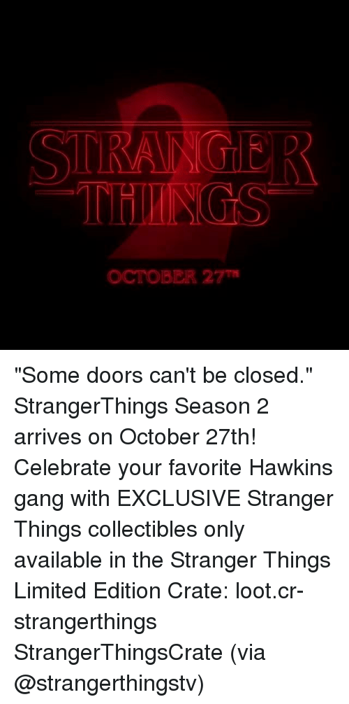 """Memes, Gang, and Limited: STRANGIER  OCTOBER 27 """"Some doors can't be closed."""" StrangerThings Season 2 arrives on October 27th! Celebrate your favorite Hawkins gang with EXCLUSIVE Stranger Things collectibles only available in the Stranger Things Limited Edition Crate: loot.cr-strangerthings StrangerThingsCrate (via @strangerthingstv)"""