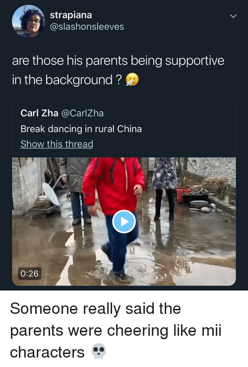 mii: strapiana  @slashonsleeves  are those his parents being supportive  in the background?  Carl Zha @CarlZha  Break dancing in rural China  Show this thread  0:26 Someone really said the parents were cheering like mii characters 💀