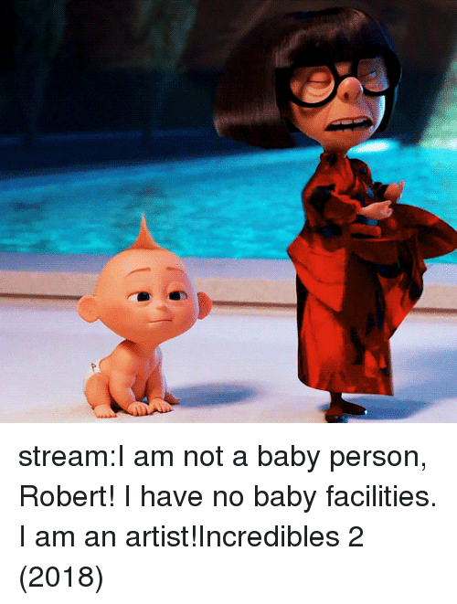 incredibles: stream:I am not a baby person, Robert! I have no baby facilities. I am an artist!Incredibles 2 (2018)