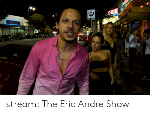 Andre: stream:  The Eric Andre Show