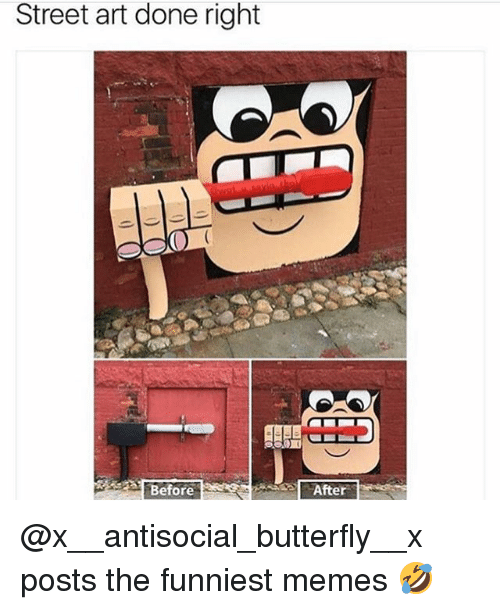 Funny, Memes, and Butterfly: Street art done right  Before  After @x__antisocial_butterfly__x posts the funniest memes 🤣
