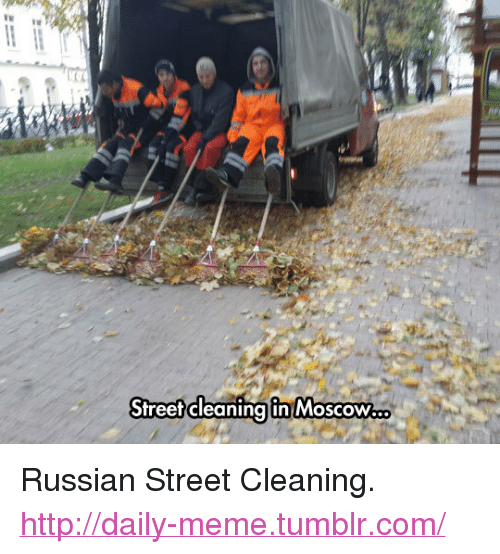 """Russian: Street cleaning in MosCOW.. <p>Russian Street Cleaning.<br/><a href=""""http://daily-meme.tumblr.com""""><span style=""""color: #0000cd;""""><a href=""""http://daily-meme.tumblr.com/"""">http://daily-meme.tumblr.com/</a></span></a></p>"""