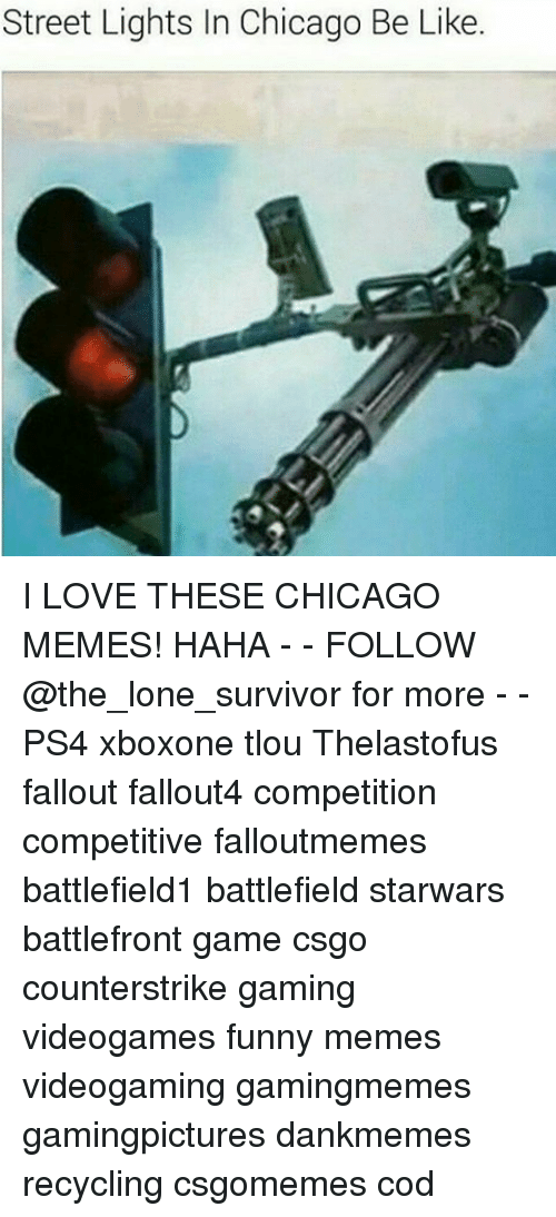 Chicago, Memes, and Survivor: Street Lights In Chicago Be Like I LOVE THESE CHICAGO MEMES! HAHA - - FOLLOW @the_lone_survivor for more - - PS4 xboxone tlou Thelastofus fallout fallout4 competition competitive falloutmemes battlefield1 battlefield starwars battlefront game csgo counterstrike gaming videogames funny memes videogaming gamingmemes gamingpictures dankmemes recycling csgomemes cod