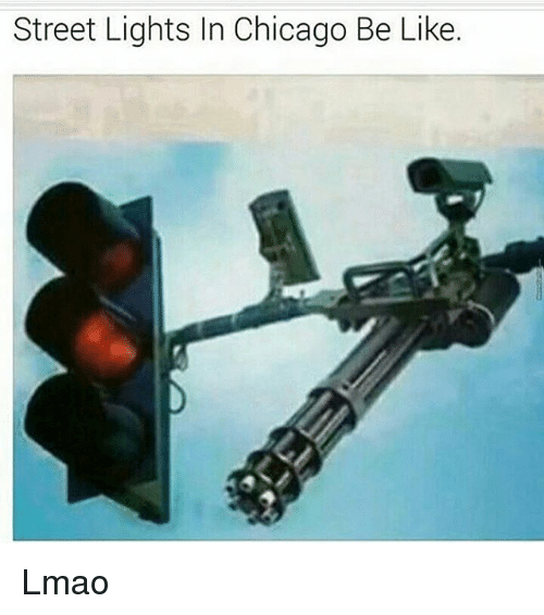 Be Like, Chicago, and Funny: Street Lights In Chicago Be Like Lmao