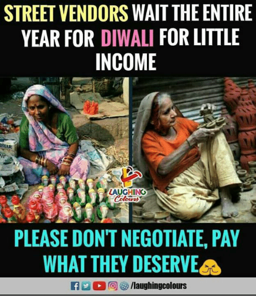 Indianpeoplefacebook, Diwali, and They: STREET VENDORS WAIT THE ENTIRE  YEAR FOR DIWALI FOR LITTLE  INCOME  LAUGHING  otens  PLEASE DONT NEGOTIATE, PAY  WHAT THEY DESERVE  D 回 /laughingcolours