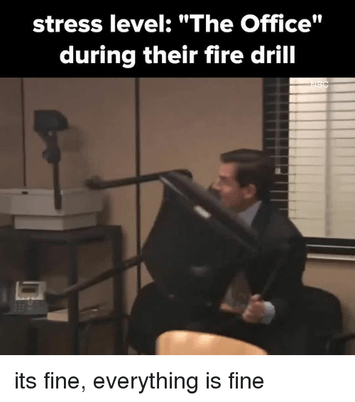 "Stressfully: stress level: ""The Office""  during their fire drill its fine, everything is fine"