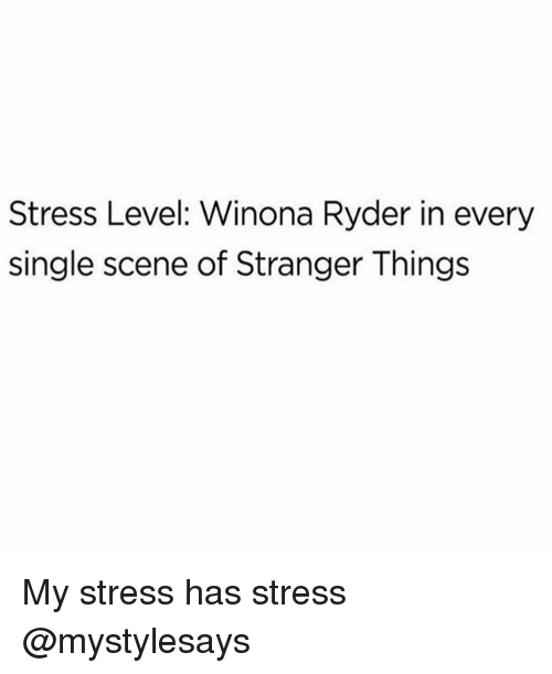 Winona Ryder, Girl Memes, and Single: Stress Level: Winona Ryder in every  single scene of Stranger Things My stress has stress @mystylesays