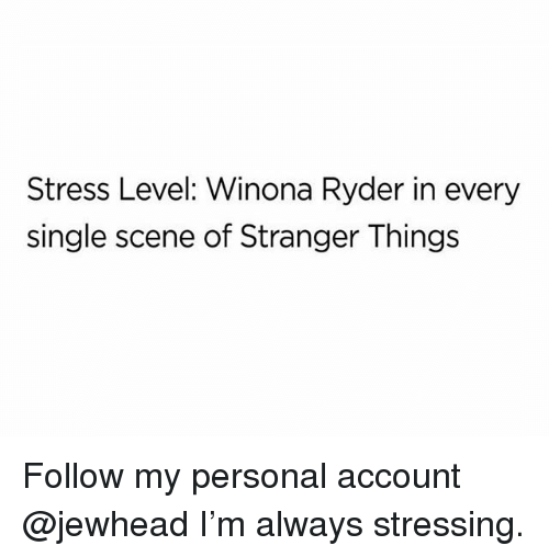 Funny, Winona Ryder, and Single: Stress Level: Winona Ryder in every  single scene of Stranger Things Follow my personal account @jewhead I'm always stressing.