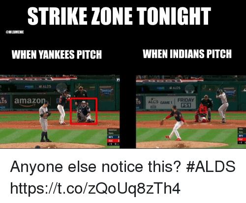 Memes, New York Yankees, and Game: STRIKE ZONE TONIGHT  @MLBMEME  WHEN YANKEES PITCH  WHEN INDIANS PITCH  Ds amazonC  ALCS GAME 1  FS1  NYY  CLE  CLE 2  6 0 Anyone else notice this?  #ALDS https://t.co/zQoUq8zTh4