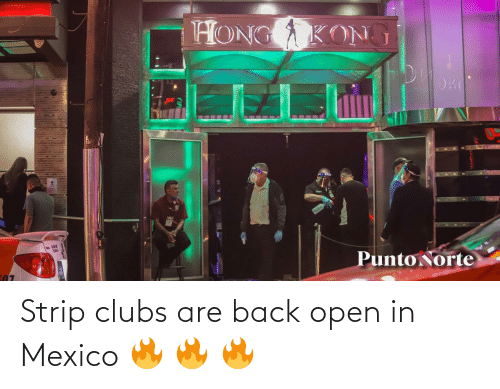 Back: Strip clubs are back open in Mexico 🔥 🔥 🔥