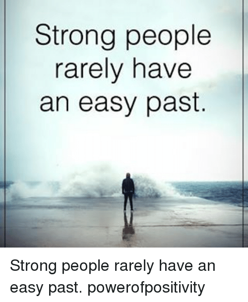 Memes, 🤖, and Past: Strong people  rarely have  an easy past. Strong people rarely have an easy past. powerofpositivity