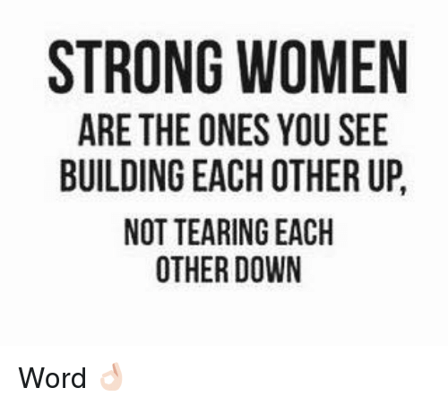 goe: STRONG WOMEN  ARE THE ONES YOU SEE  BUILDING EACH OTHER UP  NOT TEARING EACH  OTHER DOWN  EU  UH C  SH ND  GO  RR  GOE EH  A AE  G TE  G TT  OT IN OT 0  NTO  RED N  R IL  I AU  T AU  SB Word 👌🏻