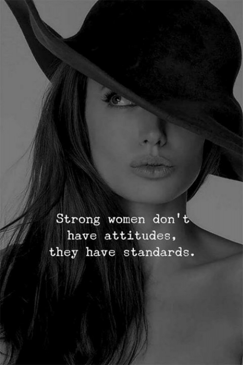 strong women: Strong women don  have attitudes,  they have standards.