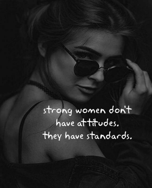 Women, Strong, and They: strong women dont  have attitudes.  they have standards.
