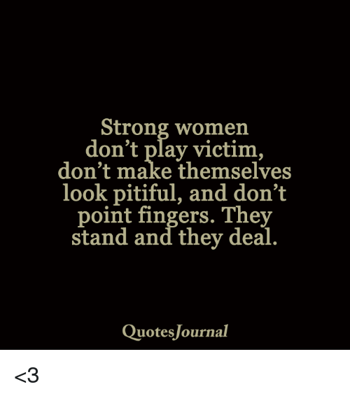 Strong Women Don\'t Play Victim Don\'t Make Themselves Look ...