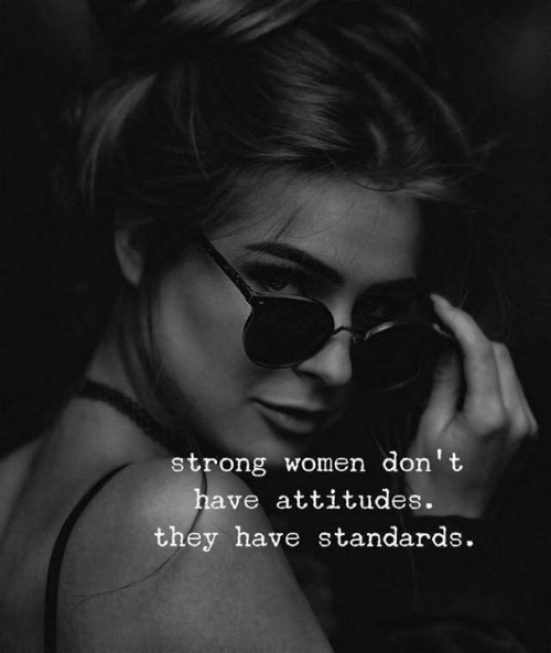 strong women: strong women don't  ve attitudes.  they have standards.