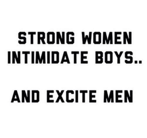 strong women: STRONG WOMEN  INTIMIDATE BOYS.  AND EXCITE MEN