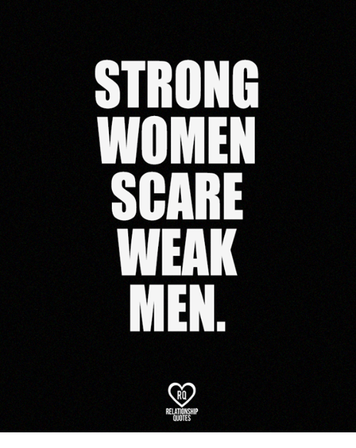 strong women: STRONG  WOMEN  SCARE  WEAK  MEN  RO  RELATIONSHIP  QUOTES