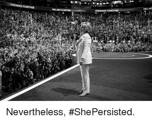 Memes, 🤖, and Nevertheless: STRONGERTOGETHER  HILLARY cuNTON  STRONGER TOGETHER  HILLAR Nevertheless, #ShePersisted.