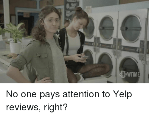 Memes, Yelp, and Reviews: stTownM  SH No one pays attention to Yelp reviews, right?