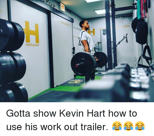 Kevin Hart, Memes, and Work: STTRA  Gotta show Kevin Hart how to use his work out trailer. 😂😂😂